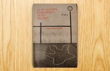 La evolución estratégica de ETA. De la «guerra revolucionaria» (1963) hasta después de la tregua (1989)