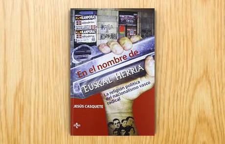 En el nombre de Euskal Herria. La religión política del nacionalismo vasco radical