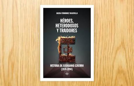 Héroes, heterodoxos y traidores. Historia de Euskadiko Ezkerra, 1974-1994