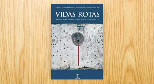 Vidas rotas. Historia de los hombres, mujeres y niños víctimas de ETA