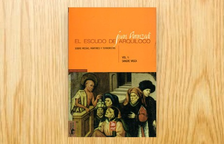 El escudo de Arquíloco. Sobre mesías, mártires y terroristas. Vol. I. Sangre vasca.