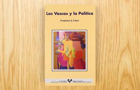 Los vascos y la política. El proceso político vasco: elecciones, partidos, opinión pública y legitimación en el País Vasco, 1977-1992