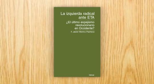 La izquierda radical ante ETA. ¿El último espejismo revolucionario en Occidente?