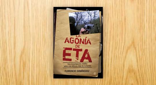 La agonía de ETA. Una investigación inédita sobre los últimos días de la banda