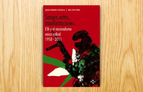 Sangre, votos, manifestaciones. ETA y el nacionalismo vasco radical (1958-2011)