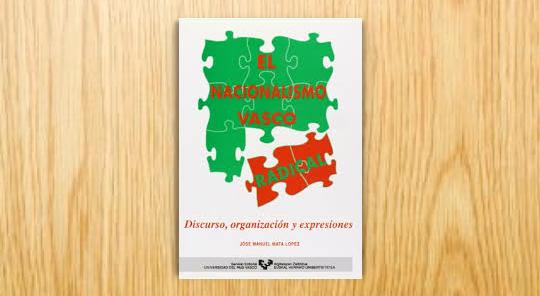 El nacionalismo vasco radical. Discurso, organización y expresiones