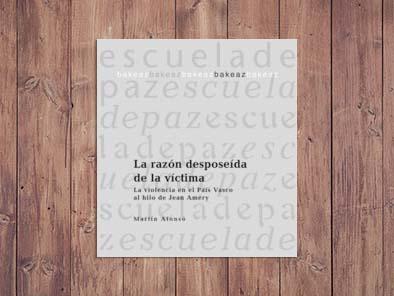 La razón desposeída de la víctima. La violencia en el País Vasco al hilo de Jean Améry