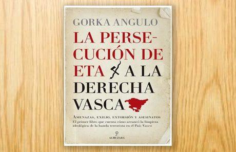 La persecución de ETA a la derecha vasca. Amenazas, exilio, extorsión y asesinatos