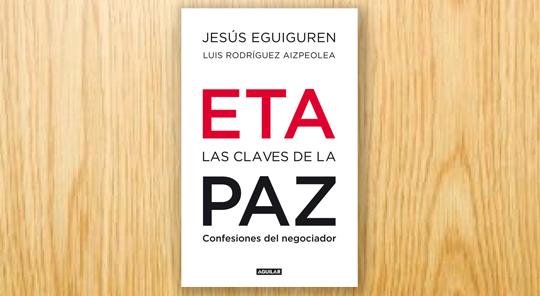 ETA, las claves de la paz. Confesiones del negociador