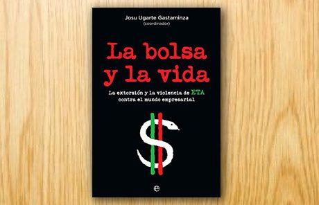 La bolsa y la vida. La extorsión y la violencia de ETA contra el mundo empresarial