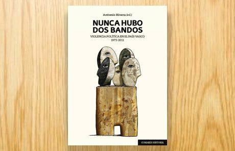 Nunca hubo dos bandos. Violencia política en el País Vasco 1975-2011