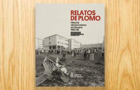 Relatos de plomo. Historia del Terrorismo en Navarra