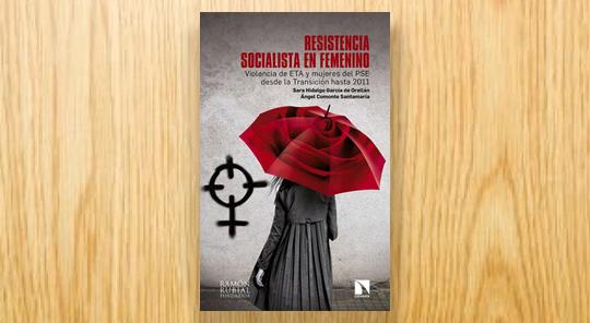 Resistencia socialista en femenino. Violencia de ETA y mujeres del PSE desde la Transición hasta 2011
